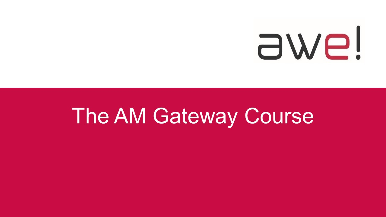 The    Gateway to AM Course